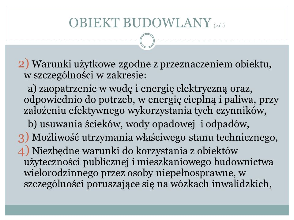 OBIEKT BUDOWLANY (c.d.) Warunki użytkowe zgodne z przeznaczeniem obiektu, w szczególności w zakresie: