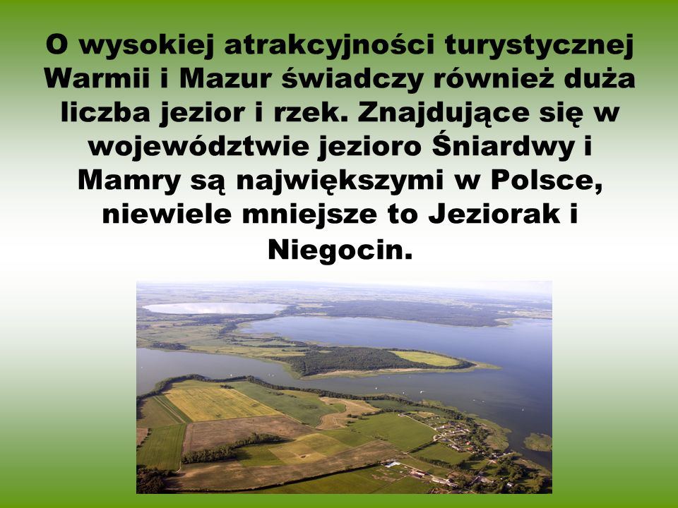 O wysokiej atrakcyjności turystycznej Warmii i Mazur świadczy również duża liczba jezior i rzek.