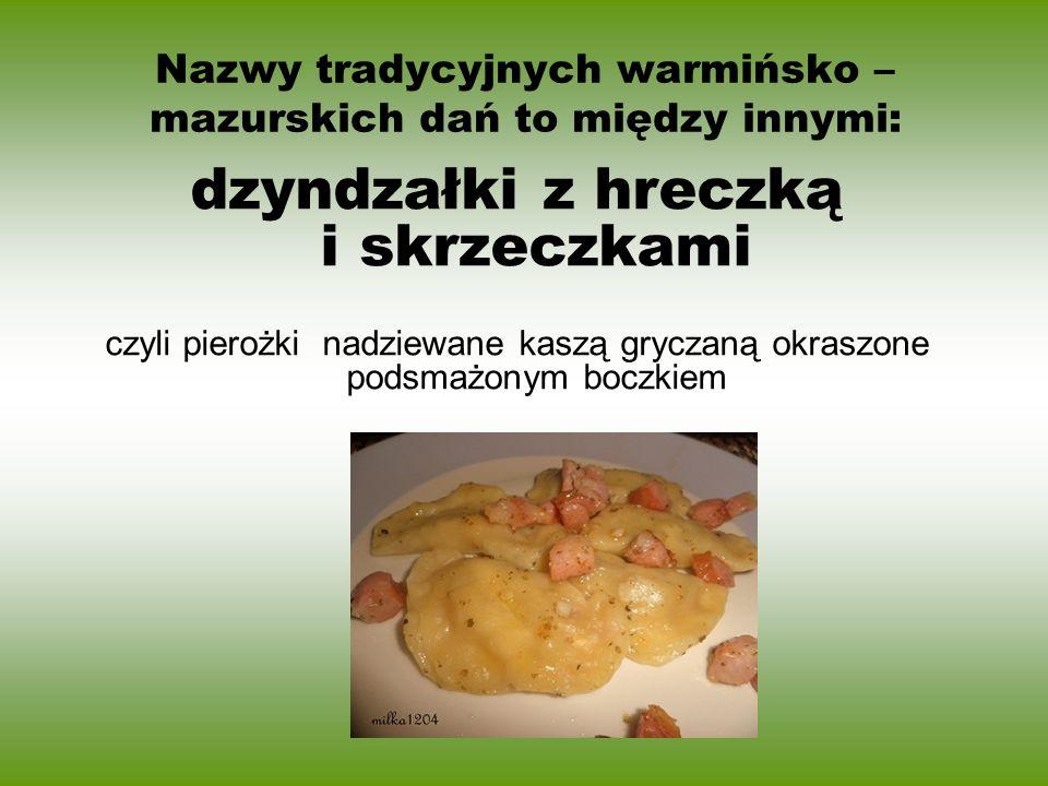 Nazwy tradycyjnych warmińsko – mazurskich dań to między innymi: