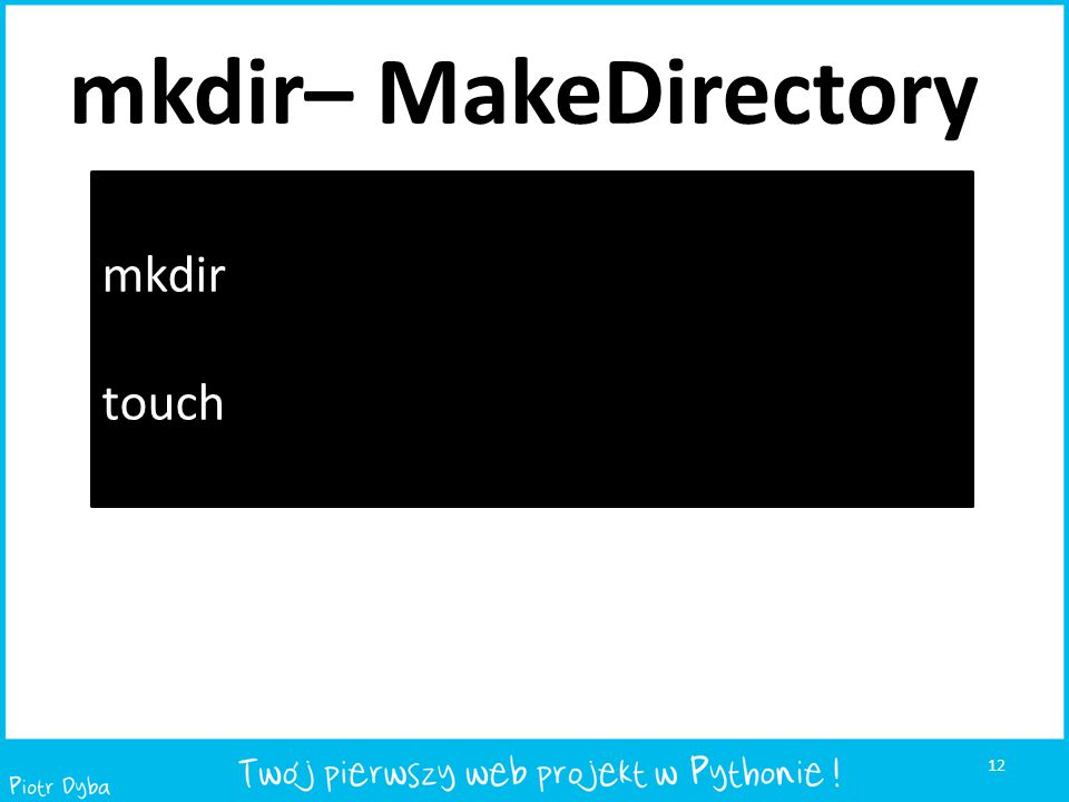 mkdir– MakeDirectory mkdir touch