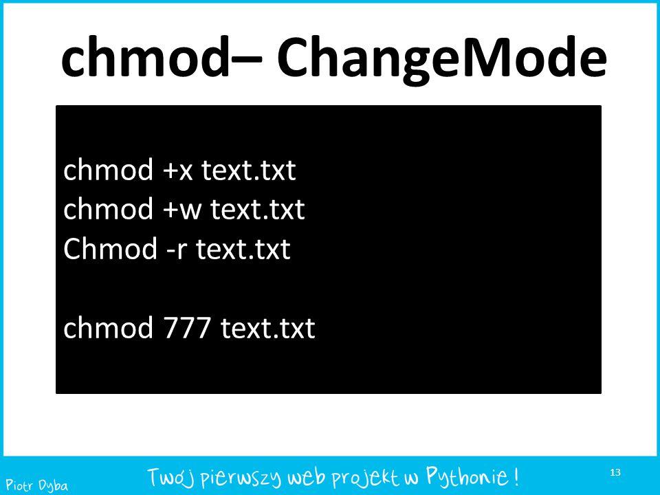 chmod– ChangeMode chmod +x text.txt chmod +w text.txt