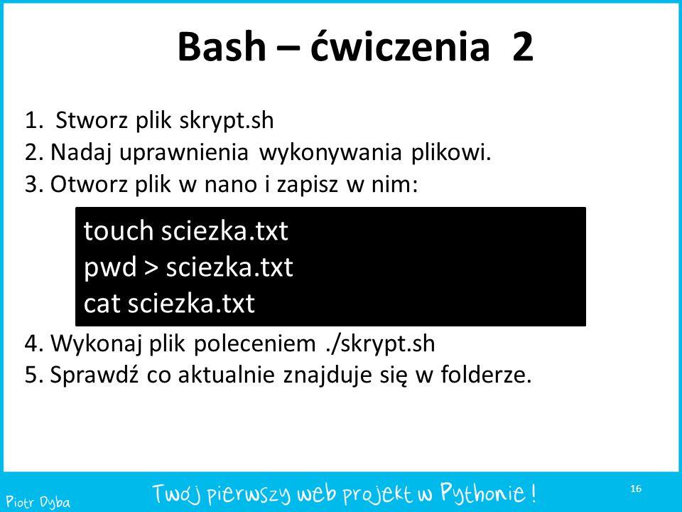 Bash – ćwiczenia 2 touch sciezka.txt pwd > sciezka.txt