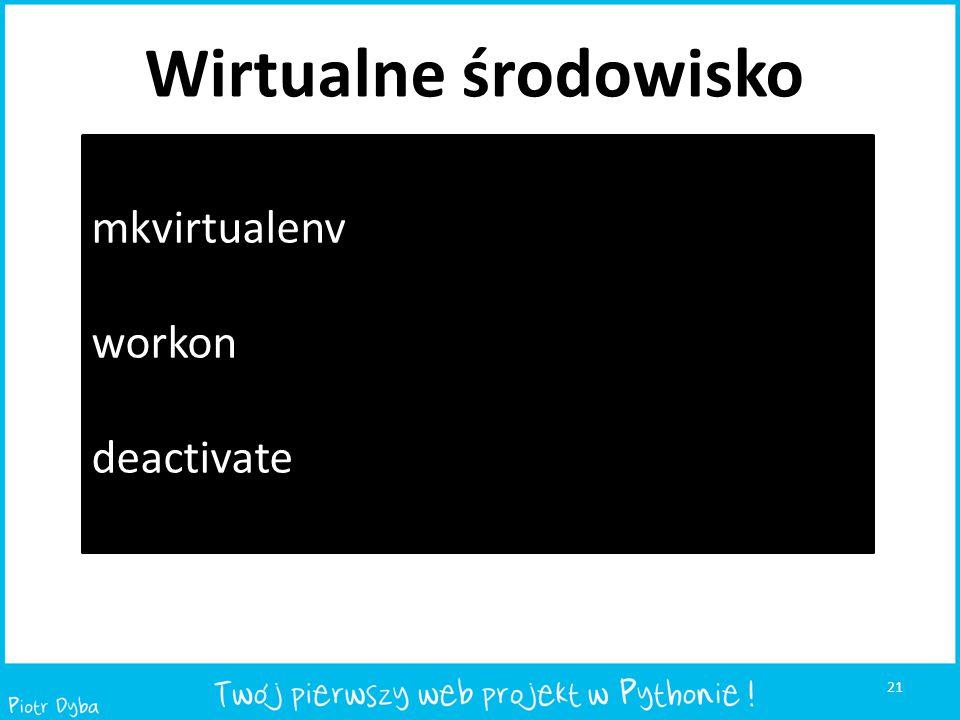 Wirtualne środowisko mkvirtualenv workon deactivate