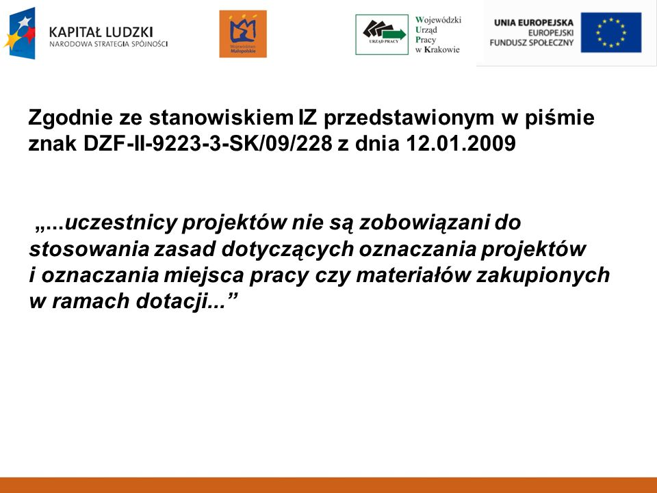 Zgodnie ze stanowiskiem IZ przedstawionym w piśmie znak DZF-II-9223-3-SK/09/228 z dnia 12.01.2009