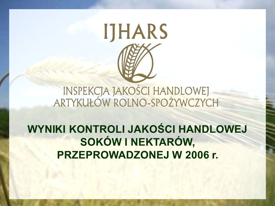 WYNIKI KONTROLI JAKOŚCI HANDLOWEJ SOKÓW I NEKTARÓW, PRZEPROWADZONEJ W 2006 r.