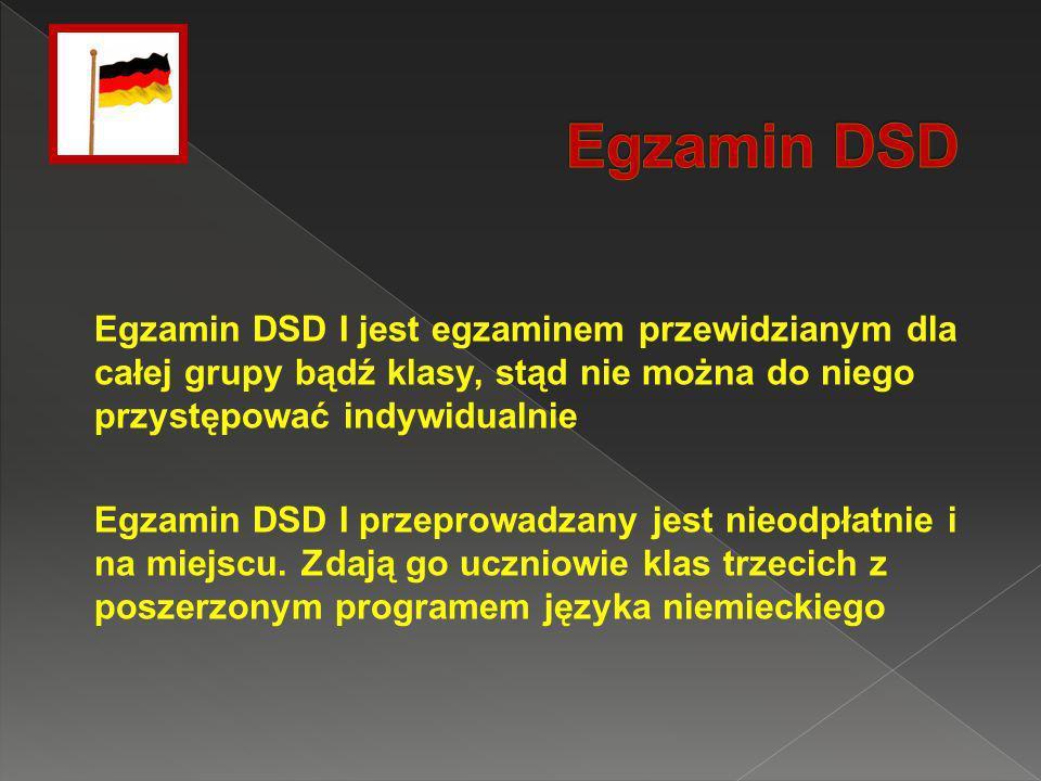 Egzamin DSD Egzamin DSD I jest egzaminem przewidzianym dla całej grupy bądź klasy, stąd nie można do niego przystępować indywidualnie.