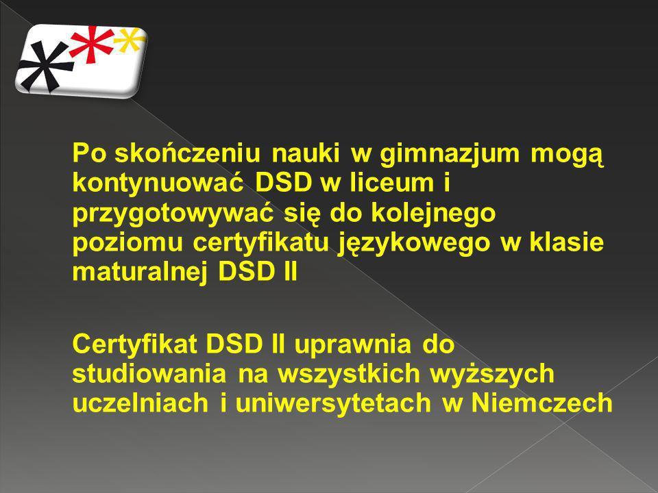 Po skończeniu nauki w gimnazjum mogą kontynuować DSD w liceum i przygotowywać się do kolejnego poziomu certyfikatu językowego w klasie maturalnej DSD II
