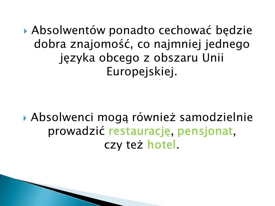 Absolwentów ponadto cechować będzie dobra znajomość, co najmniej jednego języka obcego z obszaru Unii Europejskiej.