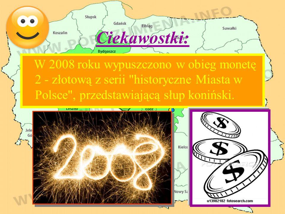 Ciekawostki: W 2008 roku wypuszczono w obieg monetę 2 - złotową z serii historyczne Miasta w Polsce , przedstawiającą słup koniński.