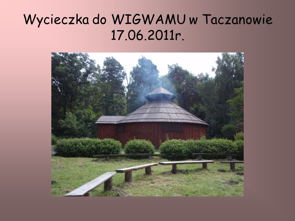 Wycieczka do WIGWAMU w Taczanowie 17.06.2011r.