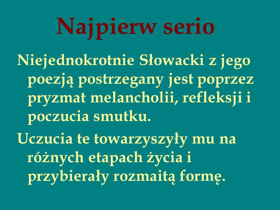Najpierw serio Niejednokrotnie Słowacki z jego poezją postrzegany jest poprzez pryzmat melancholii, refleksji i poczucia smutku.