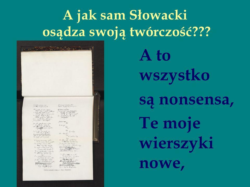 A jak sam Słowacki osądza swoją twórczość