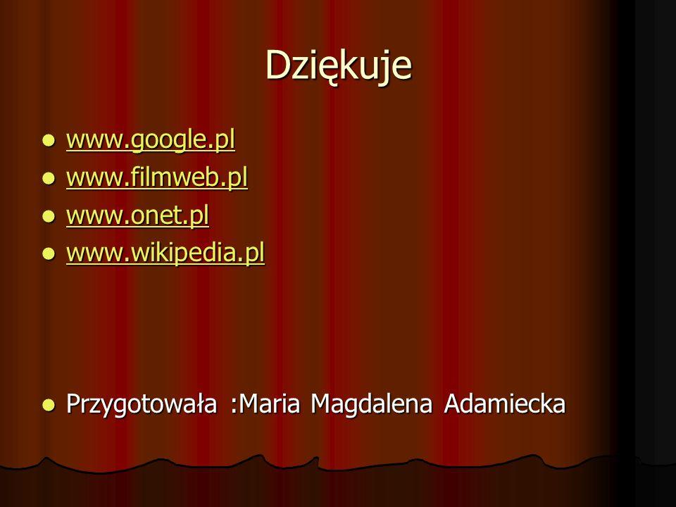 Dziękuje www.google.pl www.filmweb.pl www.onet.pl www.wikipedia.pl