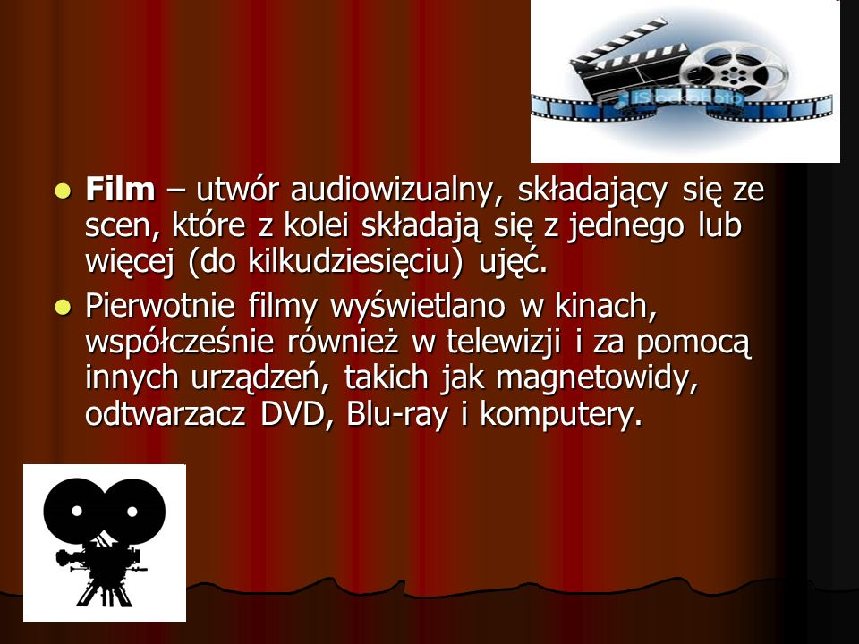 Film – utwór audiowizualny, składający się ze scen, które z kolei składają się z jednego lub więcej (do kilkudziesięciu) ujęć.