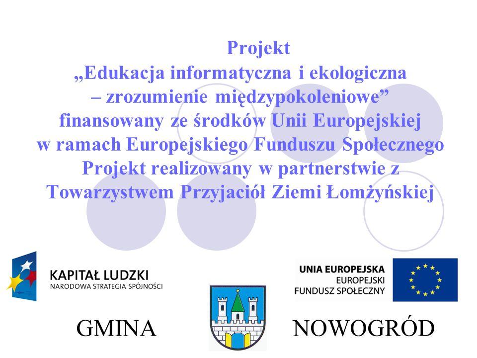 """Projekt """"Edukacja informatyczna i ekologiczna – zrozumienie międzypokoleniowe finansowany ze środków Unii Europejskiej w ramach Europejskiego Funduszu Społecznego Projekt realizowany w partnerstwie z Towarzystwem Przyjaciół Ziemi Łomżyńskiej"""