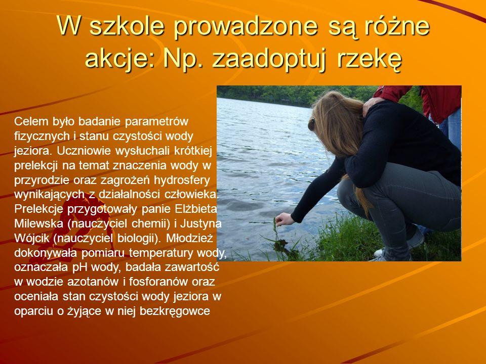 W szkole prowadzone są różne akcje: Np. zaadoptuj rzekę