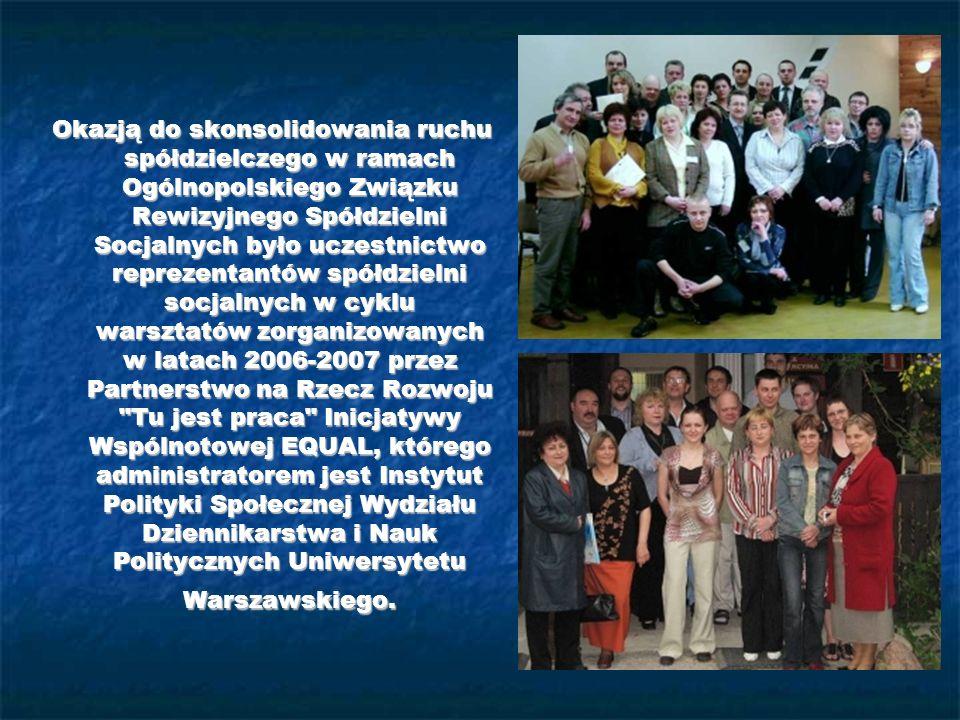 Okazją do skonsolidowania ruchu spółdzielczego w ramach Ogólnopolskiego Związku Rewizyjnego Spółdzielni Socjalnych było uczestnictwo reprezentantów spółdzielni socjalnych w cyklu warsztatów zorganizowanych w latach 2006-2007 przez Partnerstwo na Rzecz Rozwoju Tu jest praca Inicjatywy Wspólnotowej EQUAL, którego administratorem jest Instytut Polityki Społecznej Wydziału Dziennikarstwa i Nauk Politycznych Uniwersytetu Warszawskiego.
