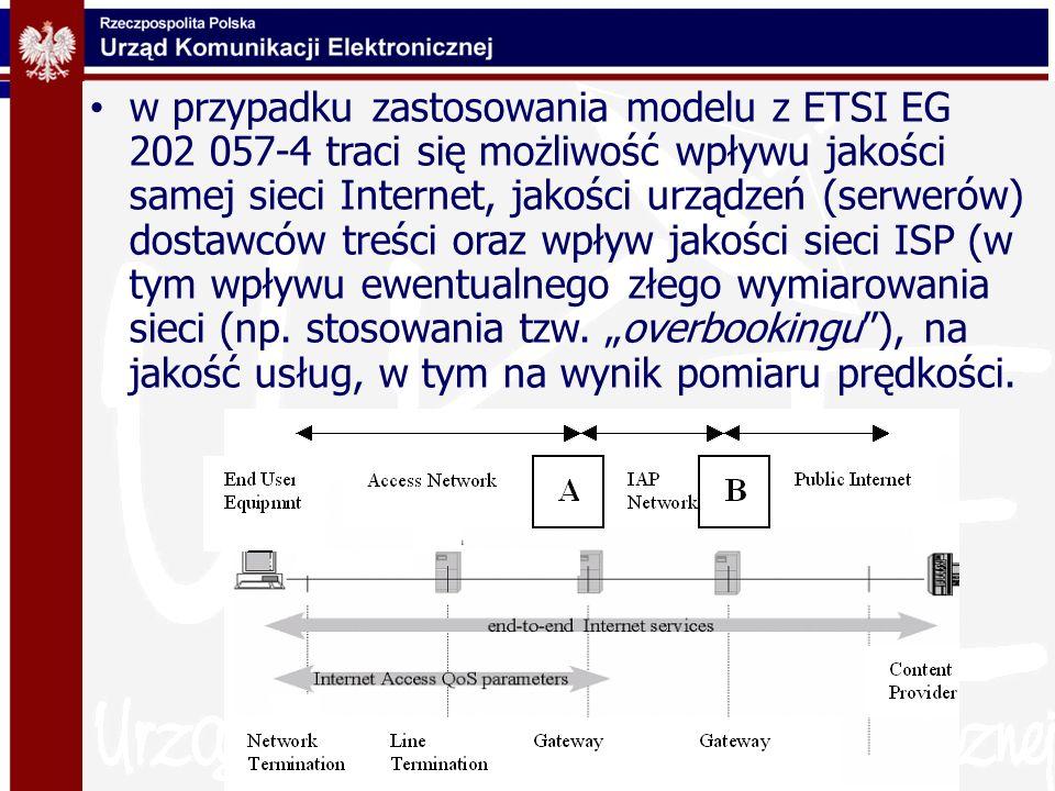 w przypadku zastosowania modelu z ETSI EG 202 057-4 traci się możliwość wpływu jakości samej sieci Internet, jakości urządzeń (serwerów) dostawców treści oraz wpływ jakości sieci ISP (w tym wpływu ewentualnego złego wymiarowania sieci (np.