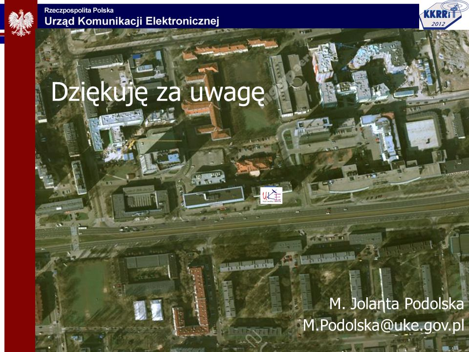 Dziękuję za uwagę M. Jolanta Podolska M.Podolska@uke.gov.pl