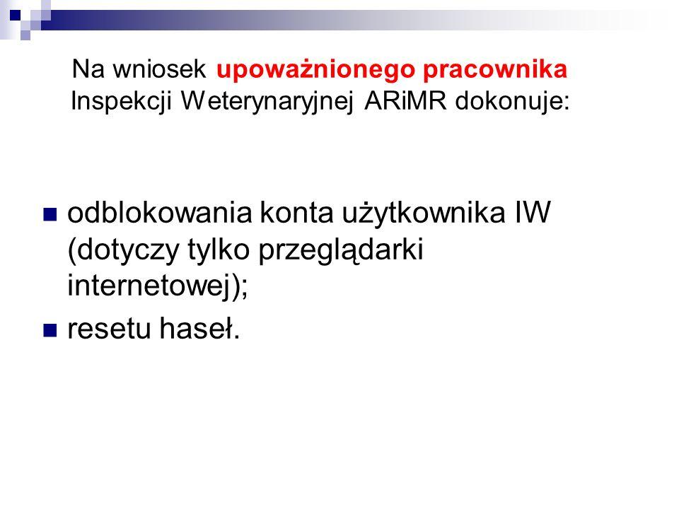 Na wniosek upoważnionego pracownika Inspekcji Weterynaryjnej ARiMR dokonuje: