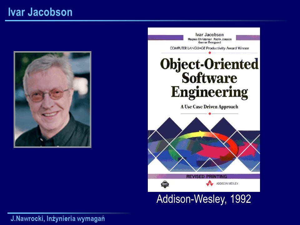 Ivar Jacobson Addison-Wesley, 1992 J.Nawrocki, Inżynieria wymagań