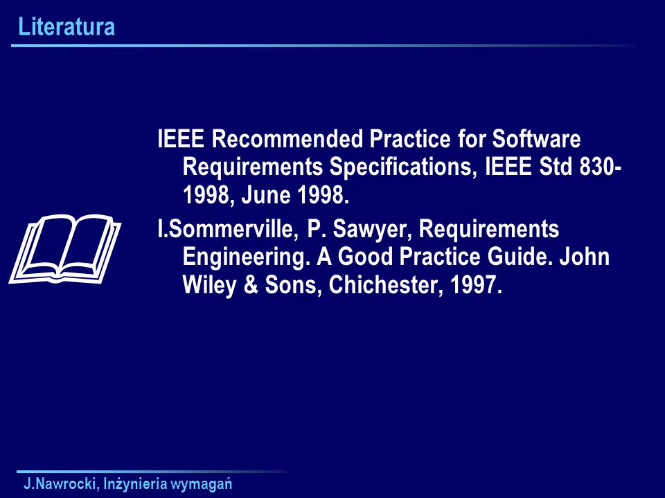 Literatura IEEE Recommended Practice for Software Requirements Specifications, IEEE Std 830-1998, June 1998.