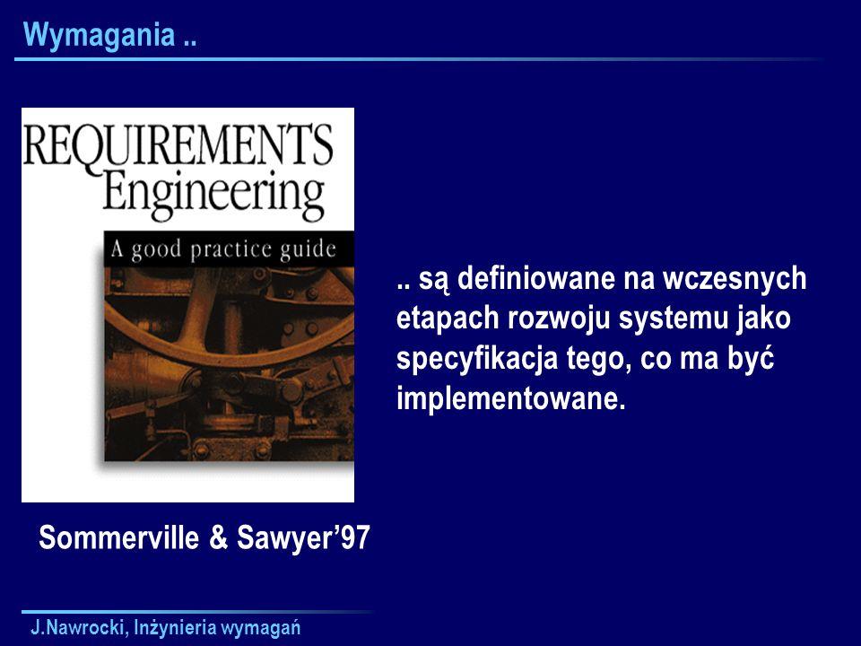 Wymagania .... są definiowane na wczesnych etapach rozwoju systemu jako specyfikacja tego, co ma być implementowane.