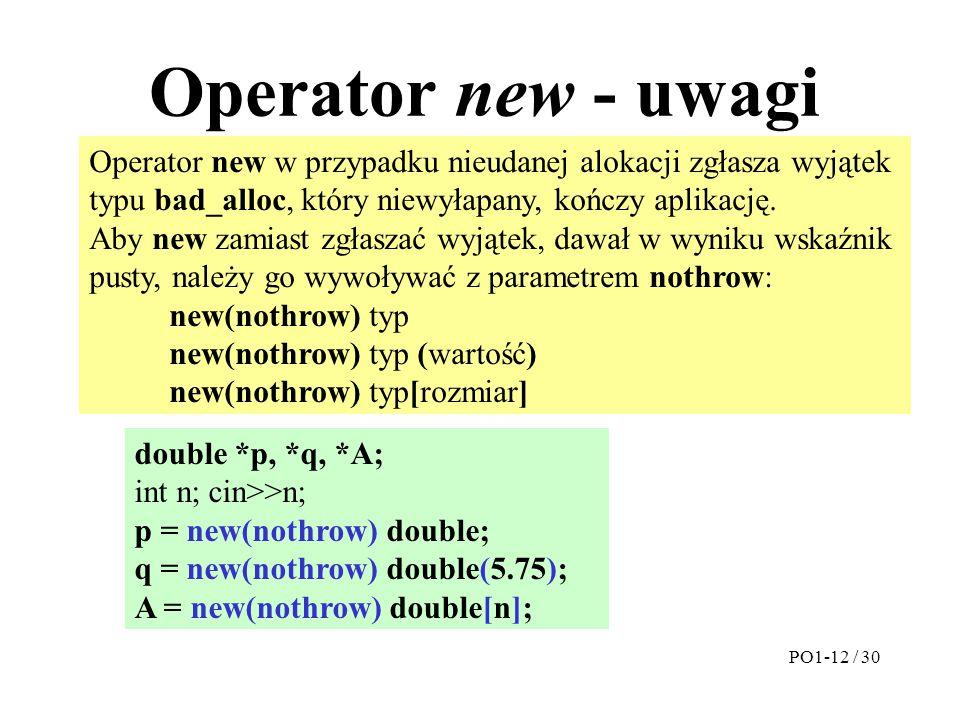 Operator new - uwagi Operator new w przypadku nieudanej alokacji zgłasza wyjątek typu bad_alloc, który niewyłapany, kończy aplikację.