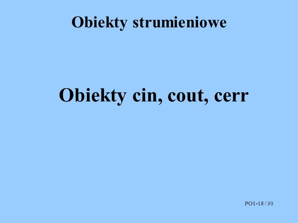 Obiekty strumieniowe Obiekty cin, cout, cerr PO1-18 / 30