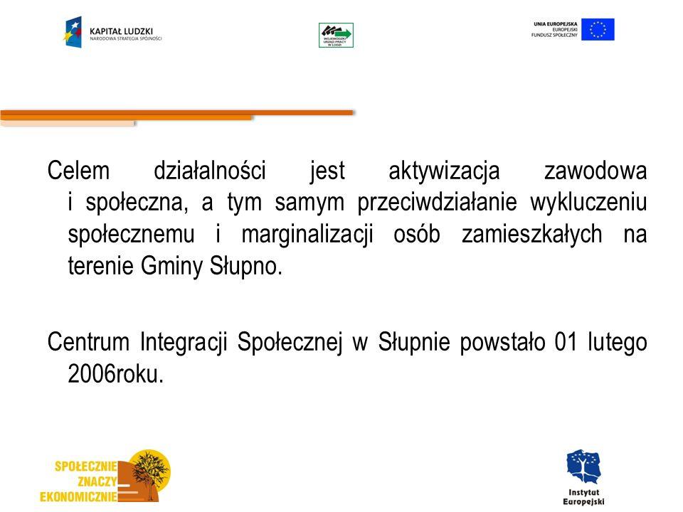 Celem działalności jest aktywizacja zawodowa i społeczna, a tym samym przeciwdziałanie wykluczeniu społecznemu i marginalizacji osób zamieszkałych na terenie Gminy Słupno.