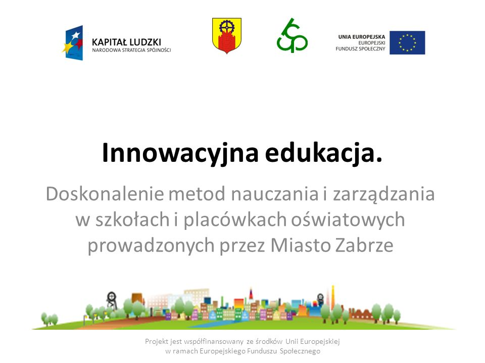 Innowacyjna edukacja. Doskonalenie metod nauczania i zarządzania w szkołach i placówkach oświatowych prowadzonych przez Miasto Zabrze.