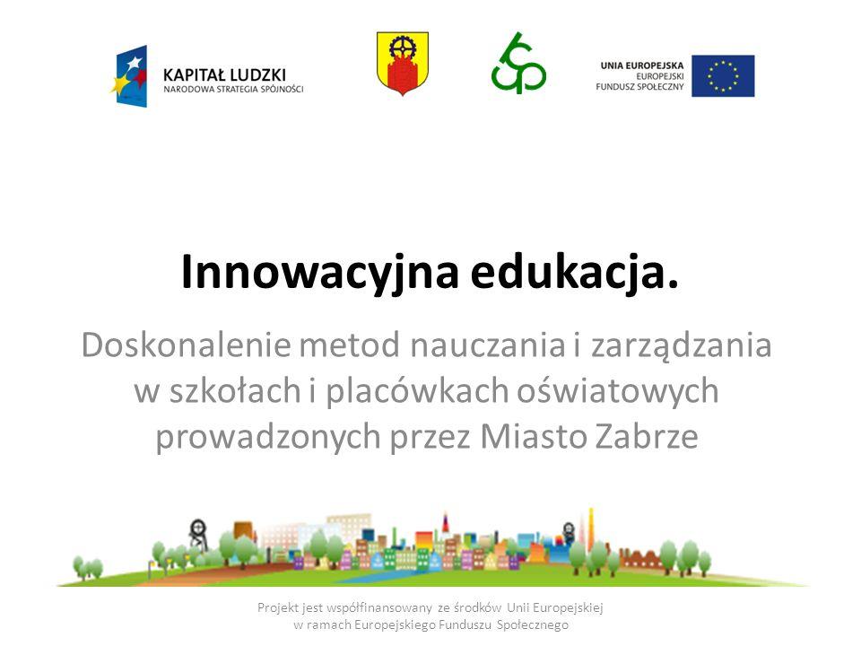 Innowacyjna edukacja.Doskonalenie metod nauczania i zarządzania w szkołach i placówkach oświatowych prowadzonych przez Miasto Zabrze.