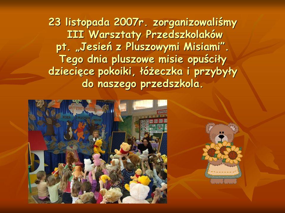 23 listopada 2007r. zorganizowaliśmy III Warsztaty Przedszkolaków pt