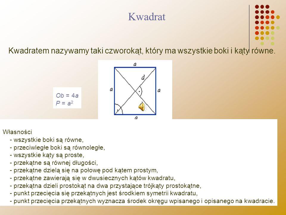 Kwadrat Kwadratem nazywamy taki czworokąt, który ma wszystkie boki i kąty równe. Ob = 4a P = a2.