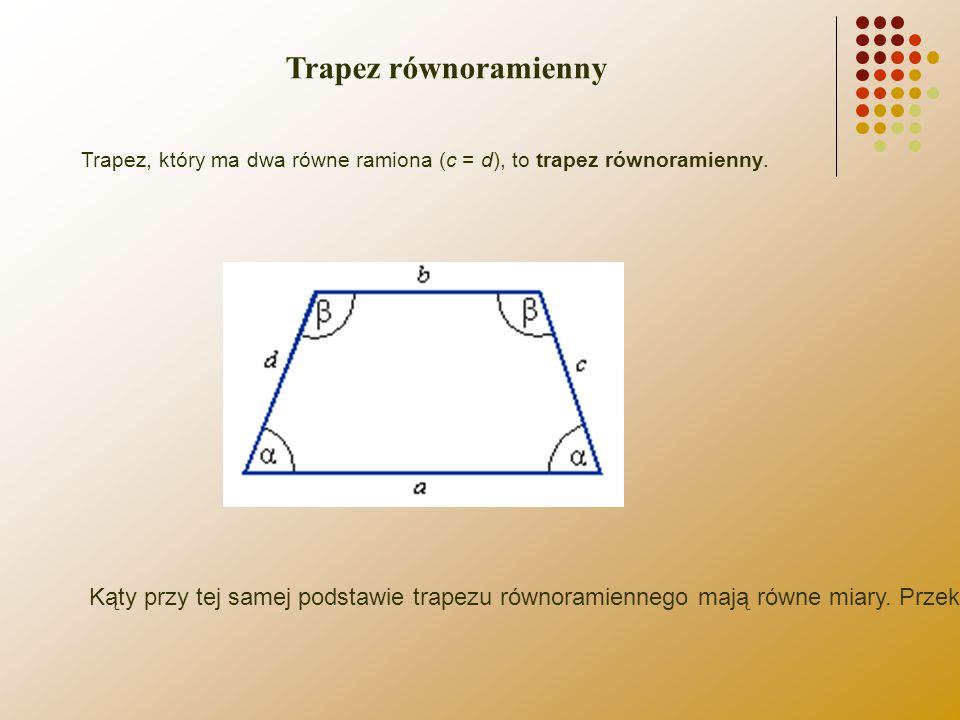 Trapez równoramienny Trapez, który ma dwa równe ramiona (c = d), to trapez równoramienny.