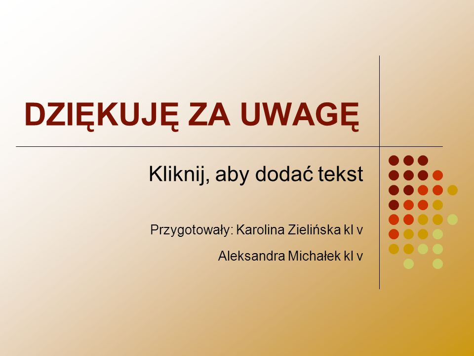 Przygotowały: Karolina Zielińska kl v Aleksandra Michałek kl v