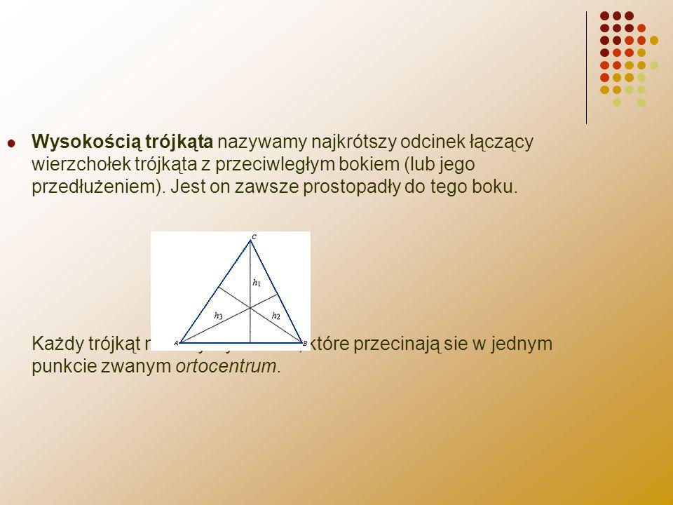 Wysokością trójkąta nazywamy najkrótszy odcinek łączący wierzchołek trójkąta z przeciwległym bokiem (lub jego przedłużeniem).
