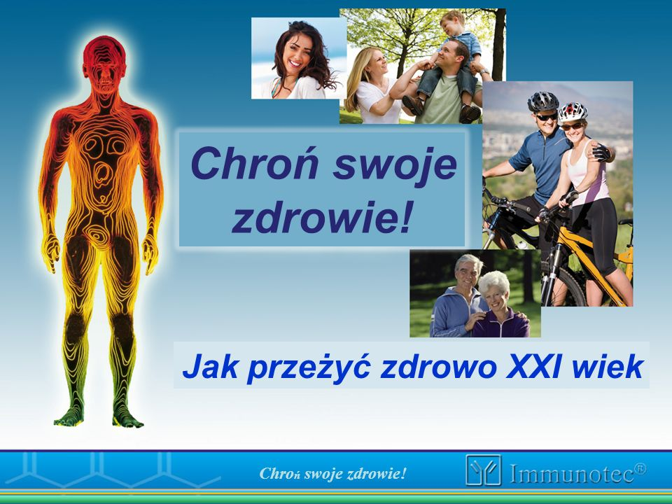 Chroń swoje zdrowie! Jak przeżyć zdrowo XXI wiek Chroń swoje zdrowie!