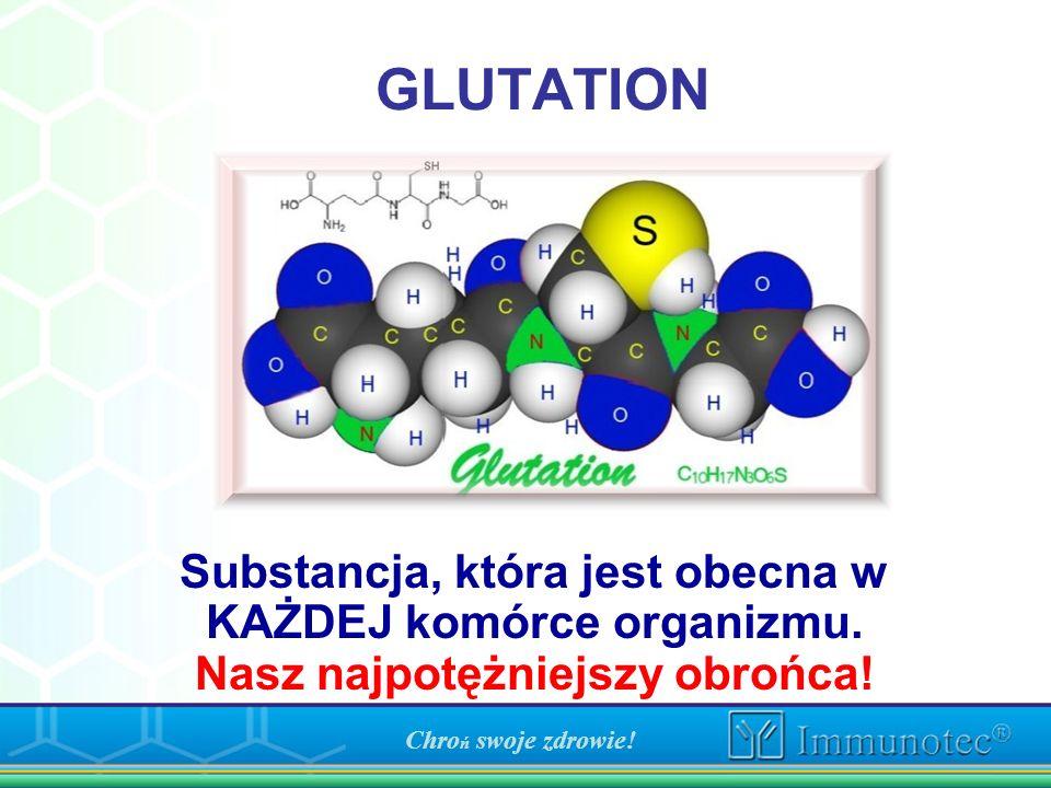 GLUTATION Substancja, która jest obecna w KAŻDEJ komórce organizmu.
