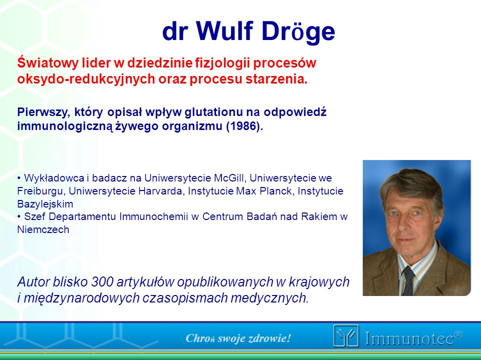 dr Wulf Drӧge Światowy lider w dziedzinie fizjologii procesów oksydo-redukcyjnych oraz procesu starzenia.