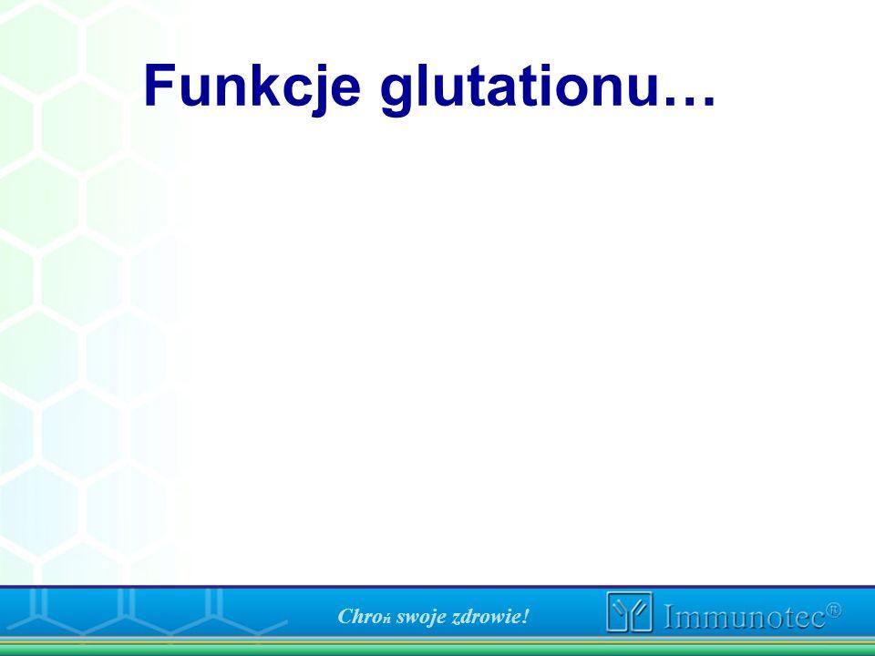 Funkcje glutationu… Chroń swoje zdrowie!