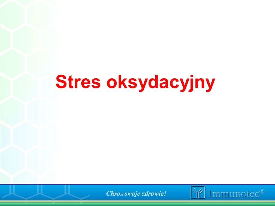 Stres oksydacyjny Chroń swoje zdrowie!
