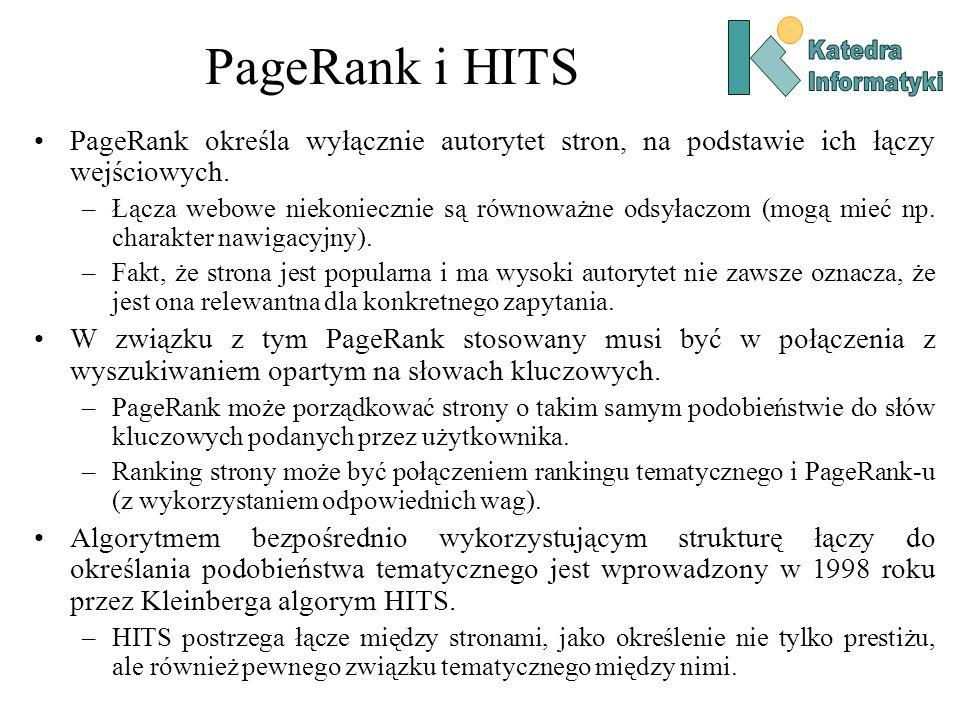 PageRank i HITS Katedra. Informatyki. PageRank określa wyłącznie autorytet stron, na podstawie ich łączy wejściowych.