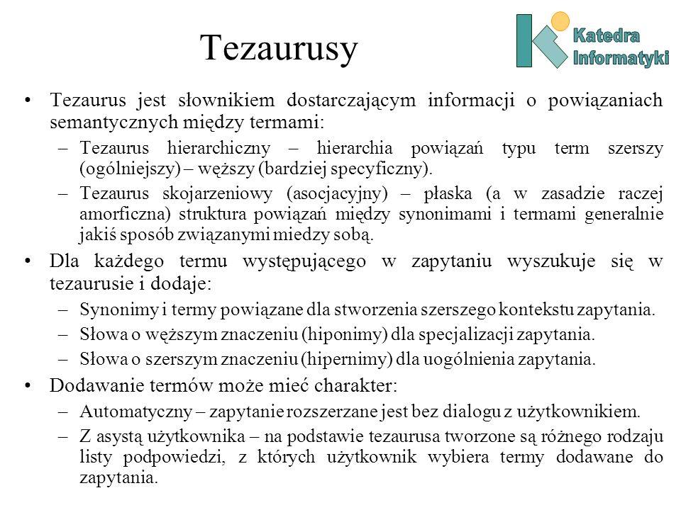 Tezaurusy Katedra. Informatyki. Tezaurus jest słownikiem dostarczającym informacji o powiązaniach semantycznych między termami: