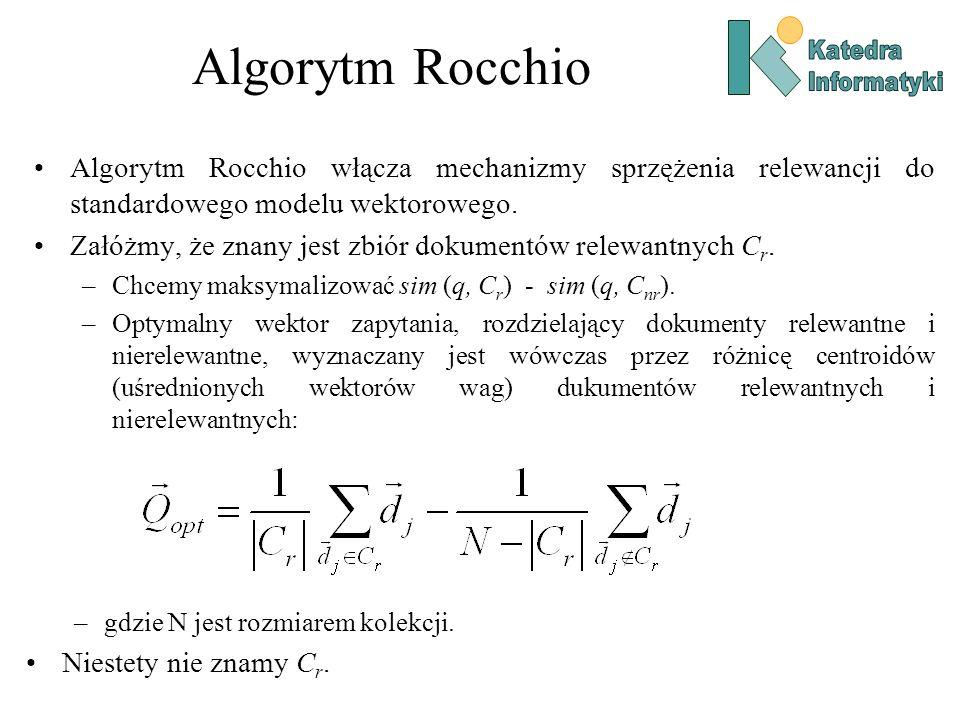 Algorytm Rocchio Katedra. Informatyki. Algorytm Rocchio włącza mechanizmy sprzężenia relewancji do standardowego modelu wektorowego.