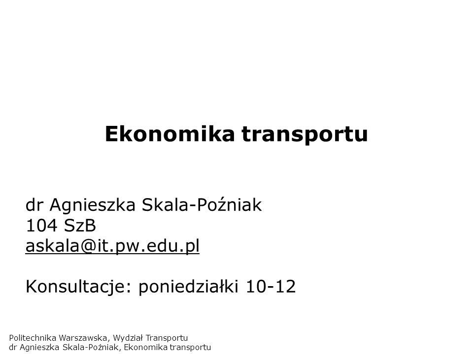 Ekonomika transportu dr Agnieszka Skala-Poźniak 104 SzB