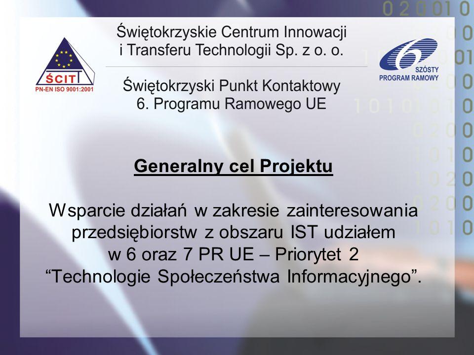 Generalny cel Projektu Wsparcie działań w zakresie zainteresowania przedsiębiorstw z obszaru IST udziałem w 6 oraz 7 PR UE – Priorytet 2 Technologie Społeczeństwa Informacyjnego .