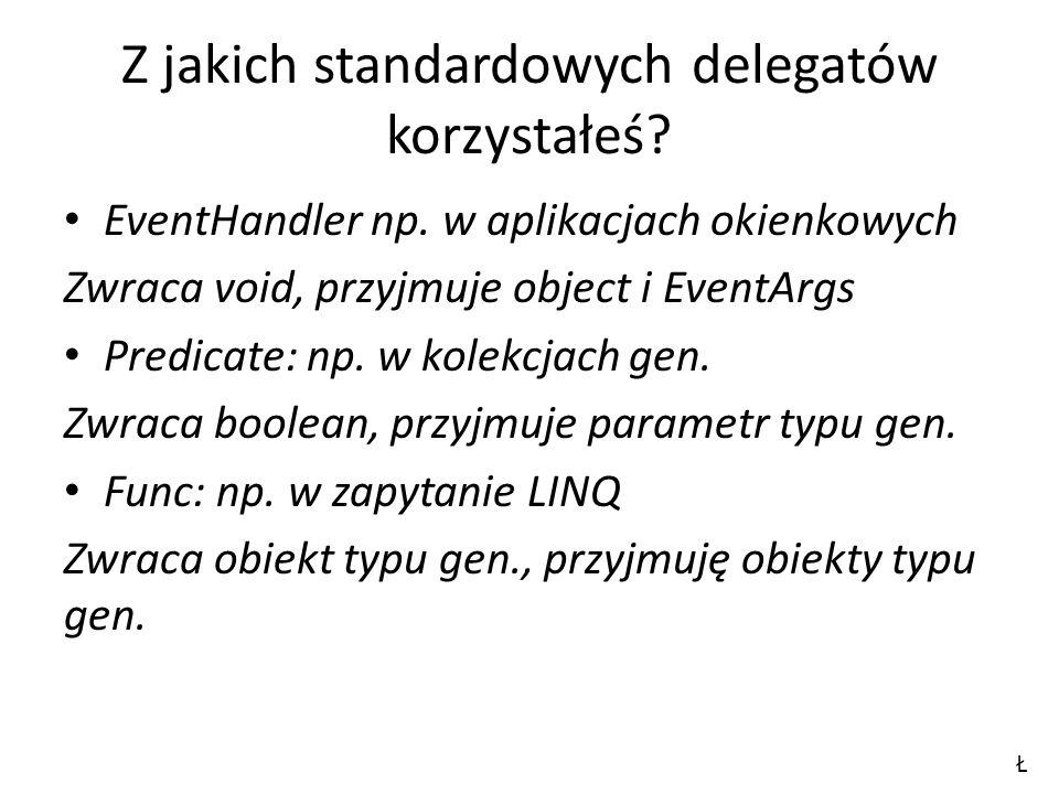 Z jakich standardowych delegatów korzystałeś