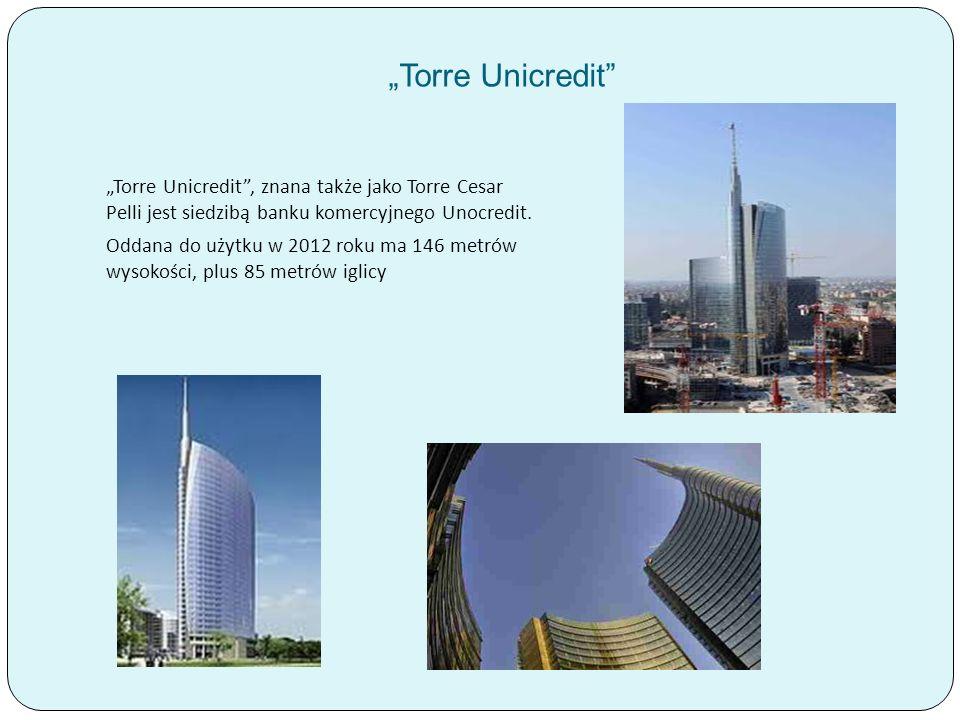 """""""Torre Unicredit """"Torre Unicredit , znana także jako Torre Cesar Pelli jest siedzibą banku komercyjnego Unocredit."""