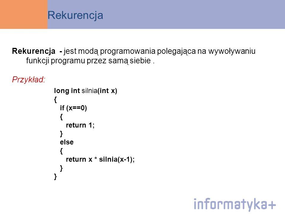 Rekurencja Rekurencja - jest modą programowania polegająca na wywoływaniu funkcji programu przez samą siebie .